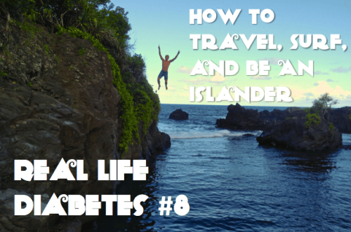 How To Travel, Surf, And Be An Islander | Real Life Diabetes Podcast 8